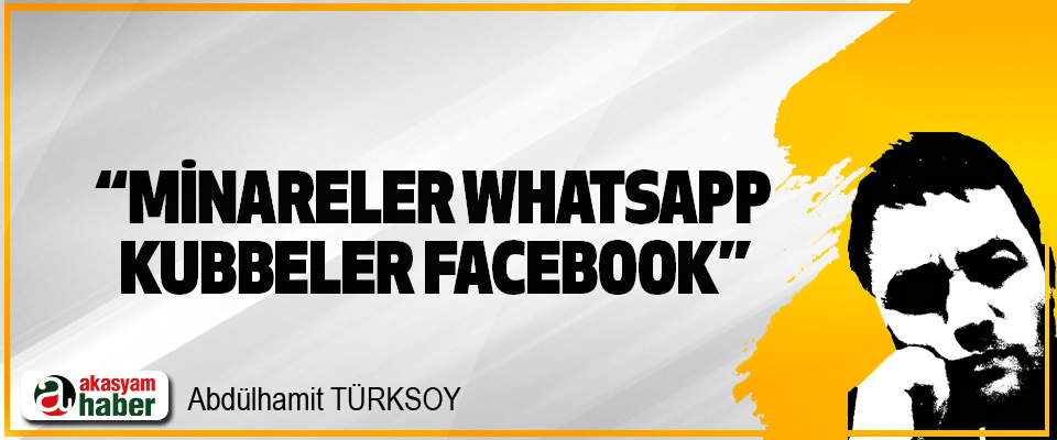 """Minareler whatsapp kubbeler facebook"""
