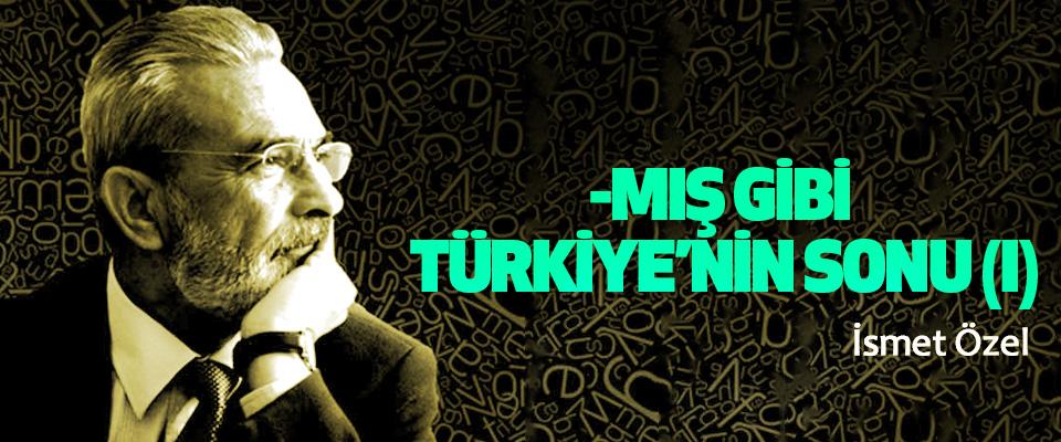 -Mış Gibi Türkiye'nin Sonu (I)
