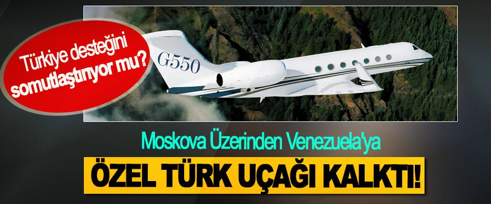 Moskova Üzerinden Venezuela'ya Özel Türk Uçağı Kalktı!