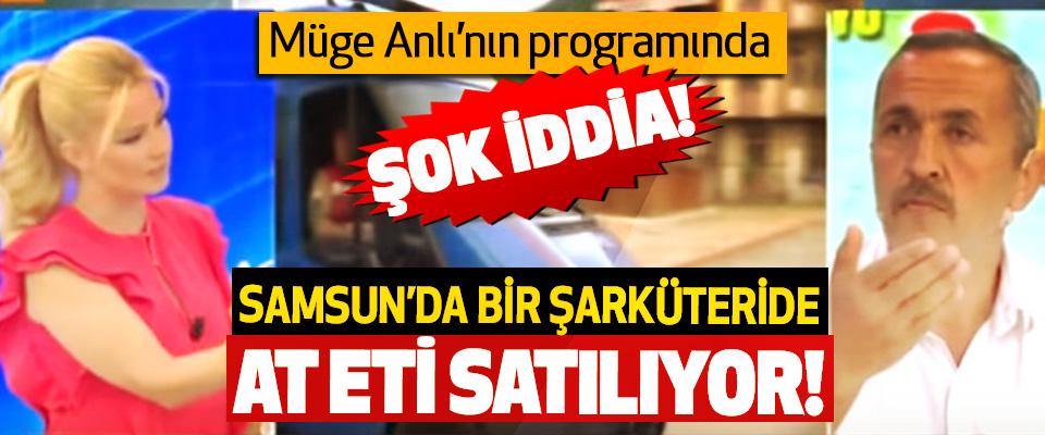 Müge Anlı'nın programında şok iddia, Samsun'da bir şarküteride at eti satılıyor!