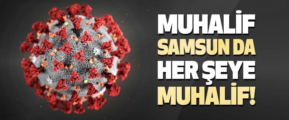 Muhalif Samsun da Her Şeye Muhalif!