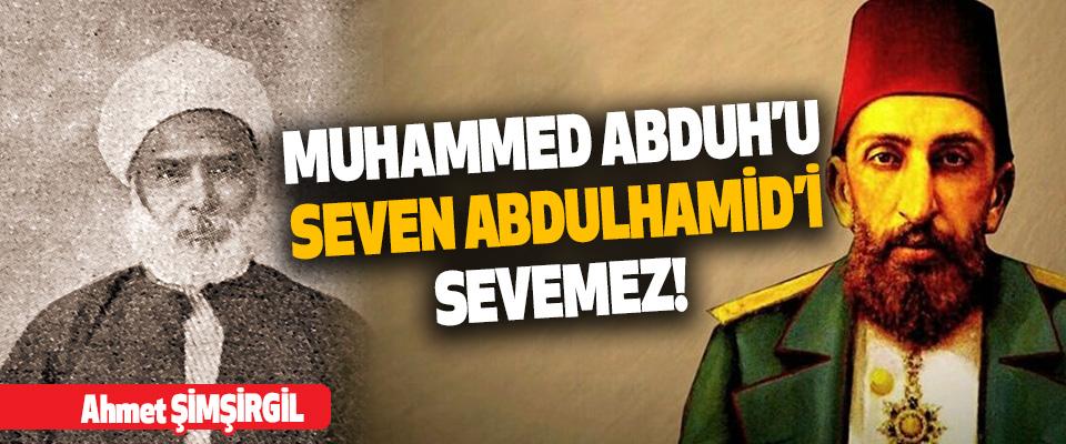 Muhammed Abduh'u Seven Abdulhamid'i Sevemez!