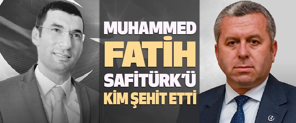 Muhammed Fatih Safitürk'ü Kim Şehit Etti