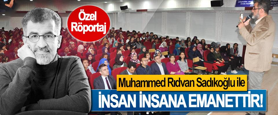 Muhammed Rıdvan Sadıkoğlu ile  İnsan insana emanettir!