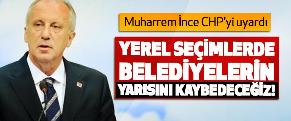 Muharrem İnce CHP'yi uyardı