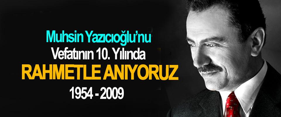 Muhsin Yazıcıoğlu'nu Vefatının10. Yılında rahmetle anıyoruz