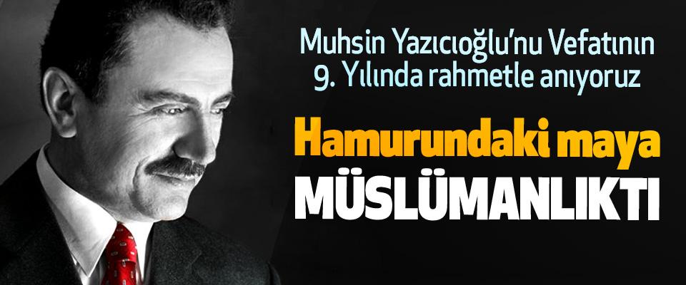 Muhsin Yazıcıoğlu'nu Vefatının 9. Yılında rahmetle anıyoruz