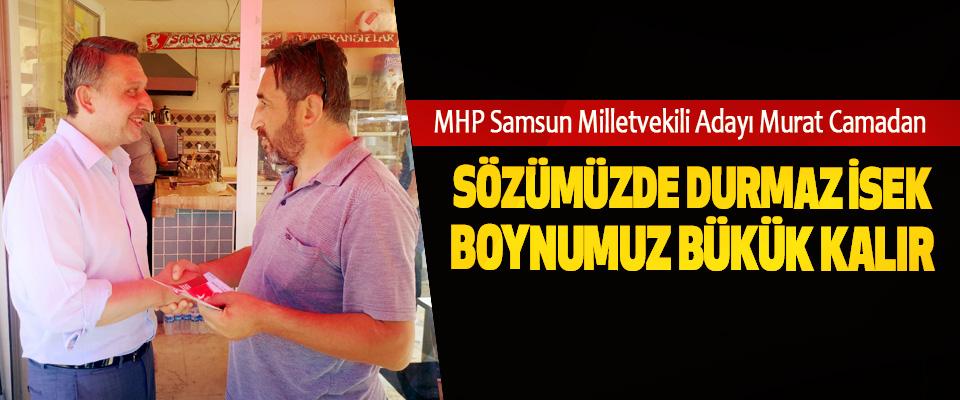 Murat Camadan: Sözümüzde Durmaz İsek Boynumuz Bükük Kalır