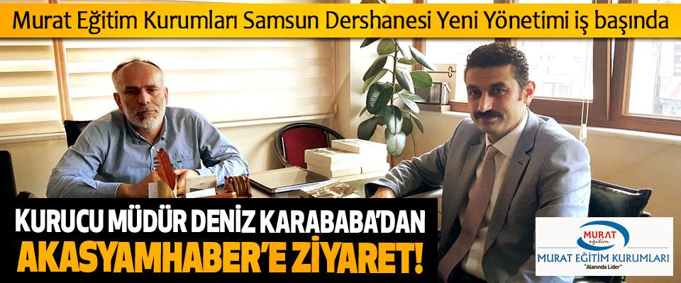 Murat Eğitim Kurumları Samsun Dershanesi  Kurucu müdürü Deniz Karababa'dan akasyamhaber'e ziyaret!