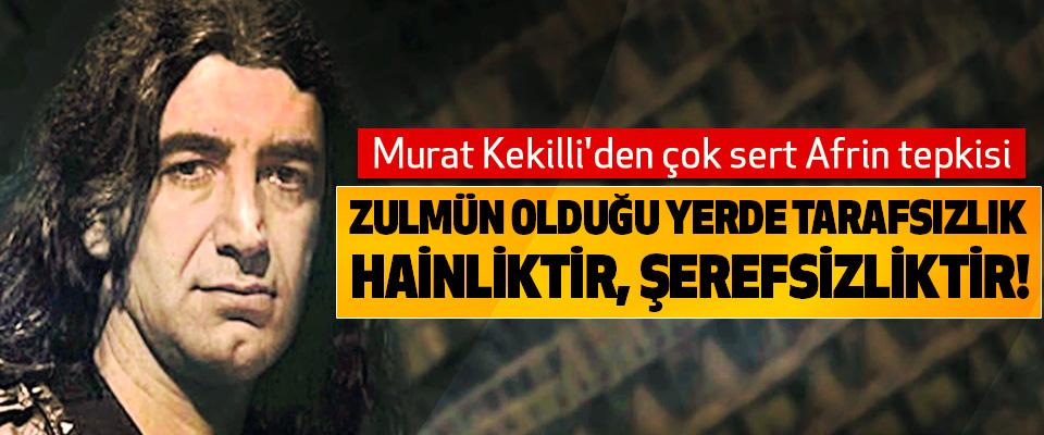 Murat Kekilli'den çok sert Afrin tepkisi