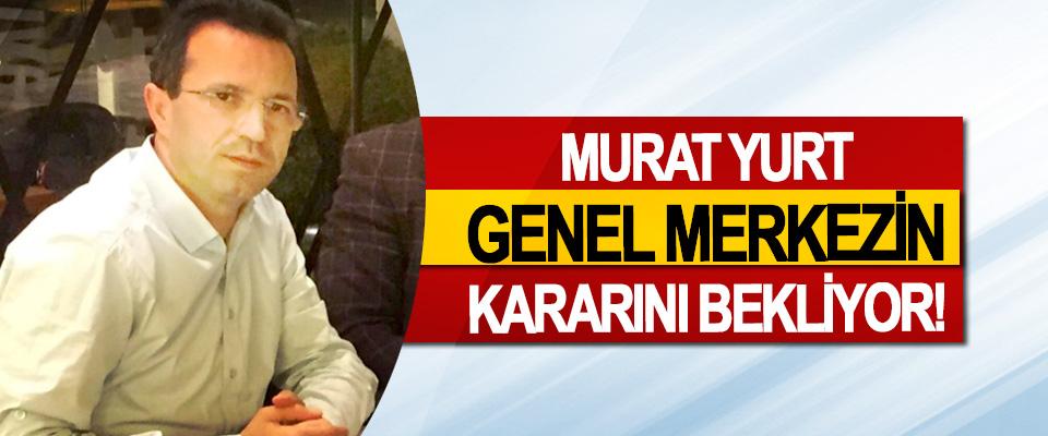 Murat Yurt genel merkezin kararını bekliyor!