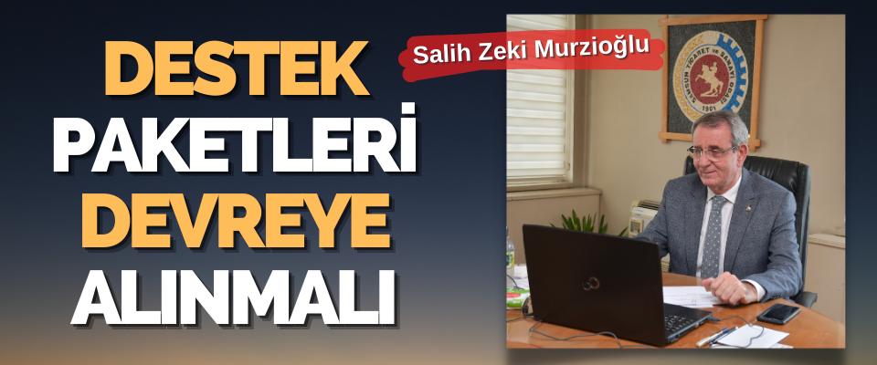 """Murzioğlu: """"Destek Paketleri Devreye Alınmalı"""""""
