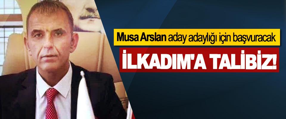 Musa Arslan aday adaylığı için başvuracak
