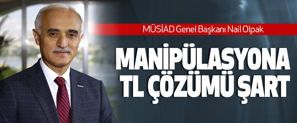 MÜSİAD Genel Başkan Nail Olpak, Manipülasyona TL Çözümü Şart!