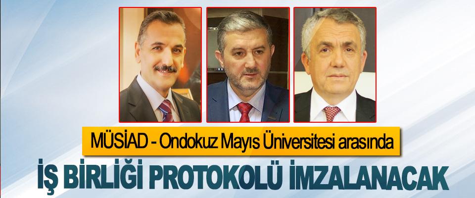 MÜSİAD - Ondokuz Mayıs Üniversitesi arasında  İş Birliği Protokolü İmzalanacak
