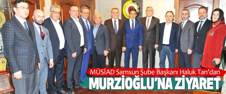 MÜSİAD Samsun Şube Başkanı Haluk Tan'dan, Murzioğlu'na Ziyaret