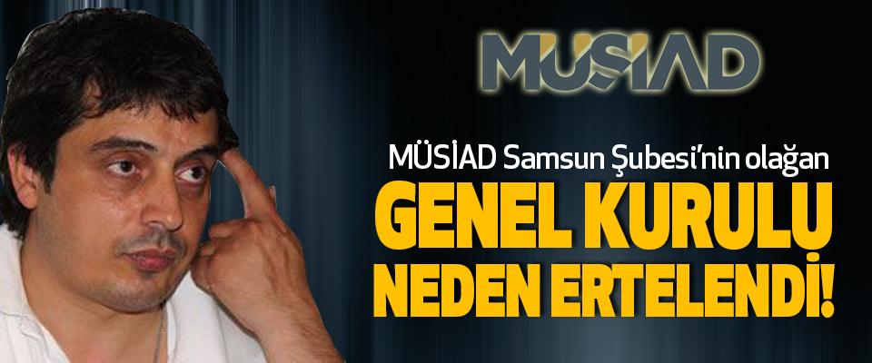 Müsiad Samsun Şubesi'nin olağan Genel kurulu neden ertelendi!