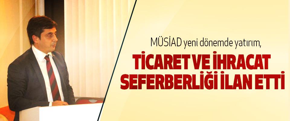 Müsiad yeni dönemde yatırım, Ticaret Ve İhracat Seferberliği İlan Etti