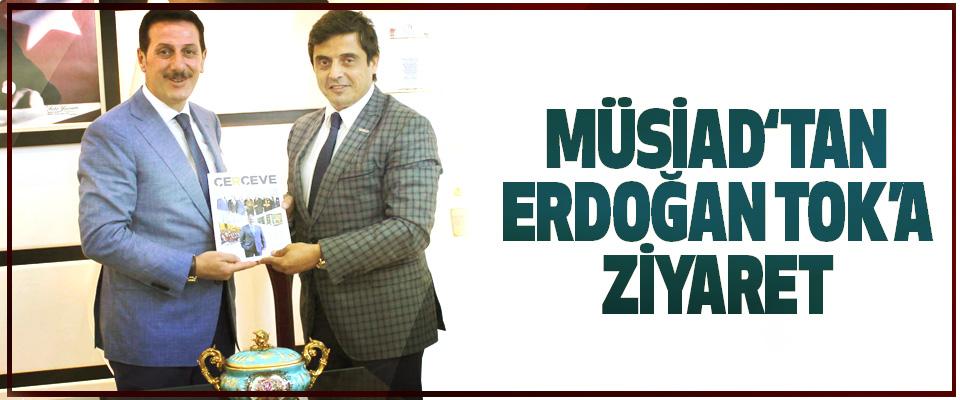 Müsiad'dan Erdoğan Tok'a Ziyaret