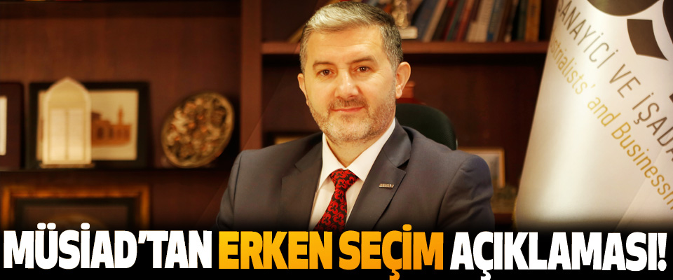 MÜSİAD'tan Erken Seçim Açıklaması!