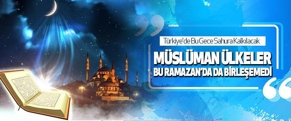Müslüman Ülkeler, Bu Ramazan'da Da Birleşemedi