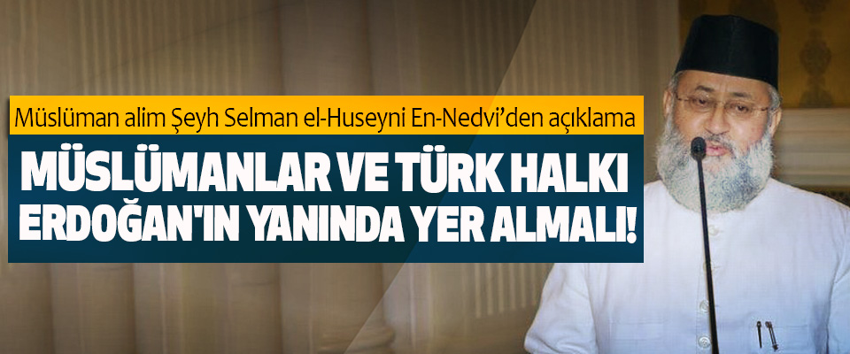 Müslümanlar ve Türk halkı Erdoğan'ın yanında yer almalı!