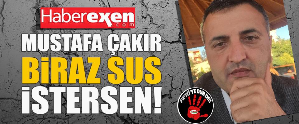 Mustafa Çakır Biraz Sus İstersen!