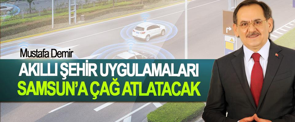 Mustafa Demir; Akıllı Şehir Uygulamaları Samsun'a Çağ Atlatacak
