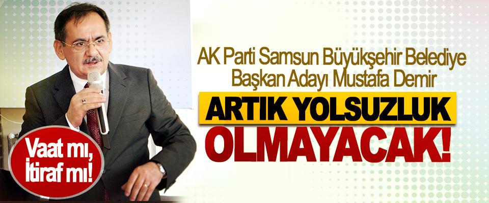 Mustafa Demir: Artık yolsuzluk olmayacak!