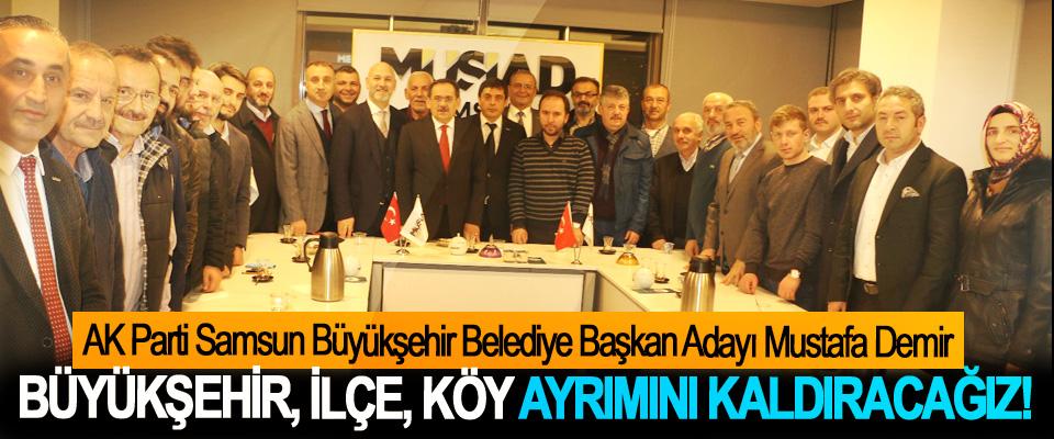  Mustafa Demir: Büyükşehir, ilçe, köy ayrımını kaldıracağız!