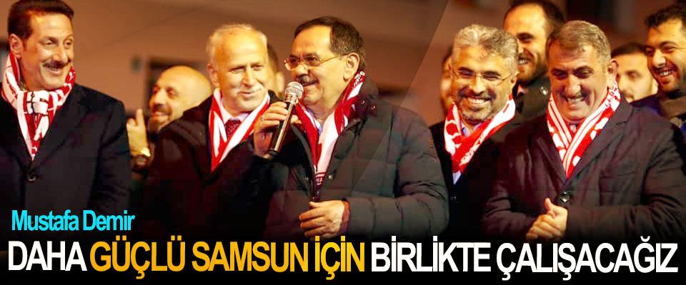 Mustafa Demir; Daha Güçlü Samsun İçin Birlikte Çalışacağız