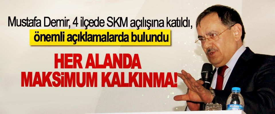Mustafa Demir; Her alanda maksimum kalkınma!