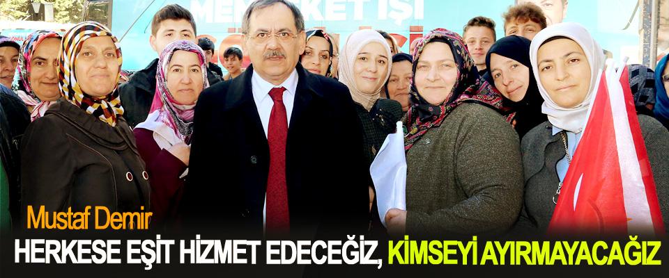 Mustafa Demir: Herkese Eşit Hizmet Edeceğiz, Kimseyi Ayırmayacağız