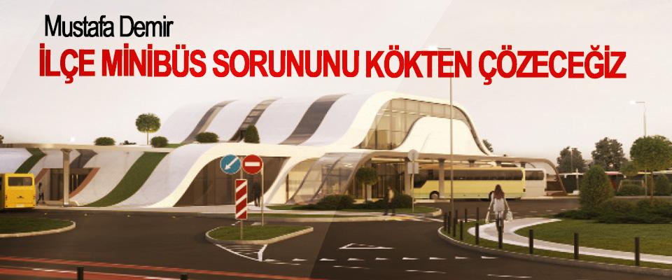 Mustafa Demir; İlçe Minibüs Sorununu Kökten Çözeceğiz