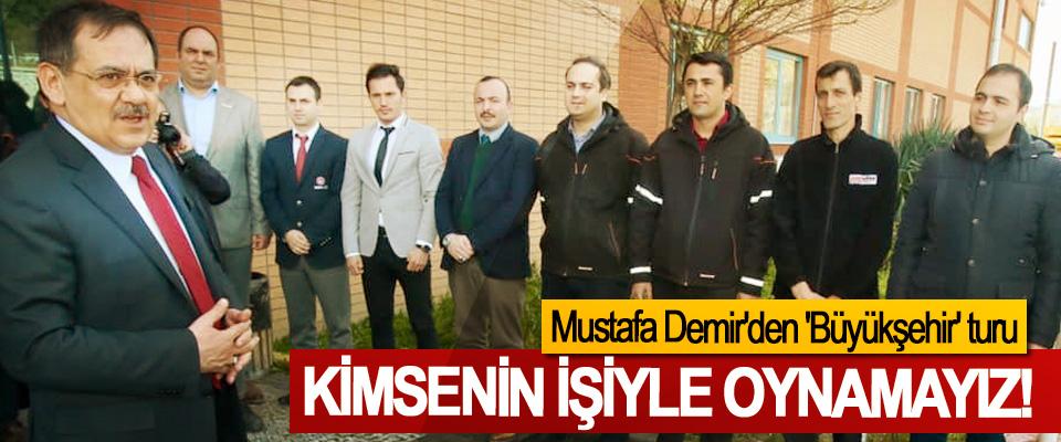 Mustafa Demir;  Kimsenin işiyle oynamayız!
