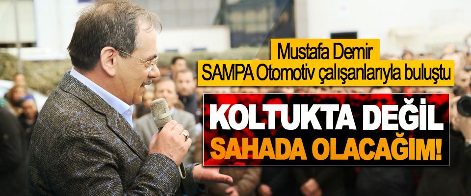 Mustafa Demir: Koltukta değil sahada olacağım!
