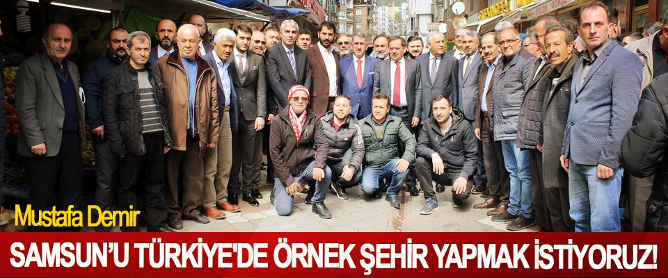 Mustafa Demir; Samsun'u Türkiye'de Örnek Şehir Yapmak İstiyoruz!