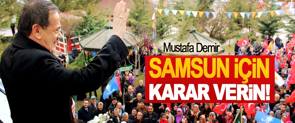 Mustafa Demir; Samsun İçin Karar Verin!