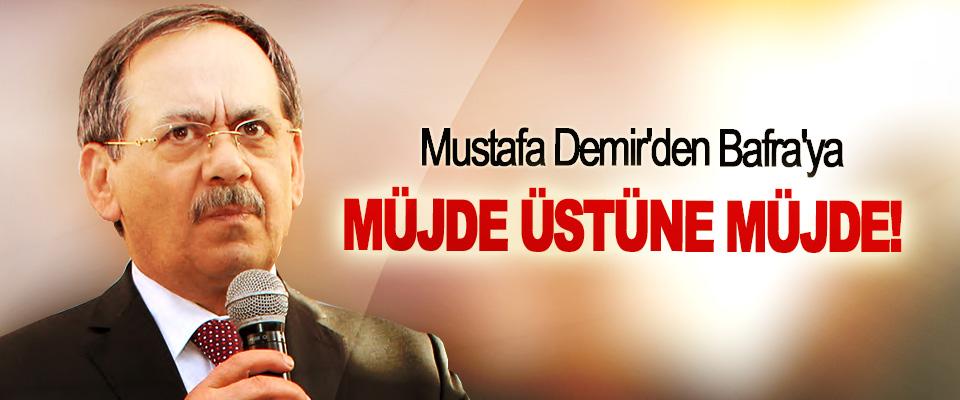 Mustafa Demir'den Bafra'ya Müjde üstüne müjde!