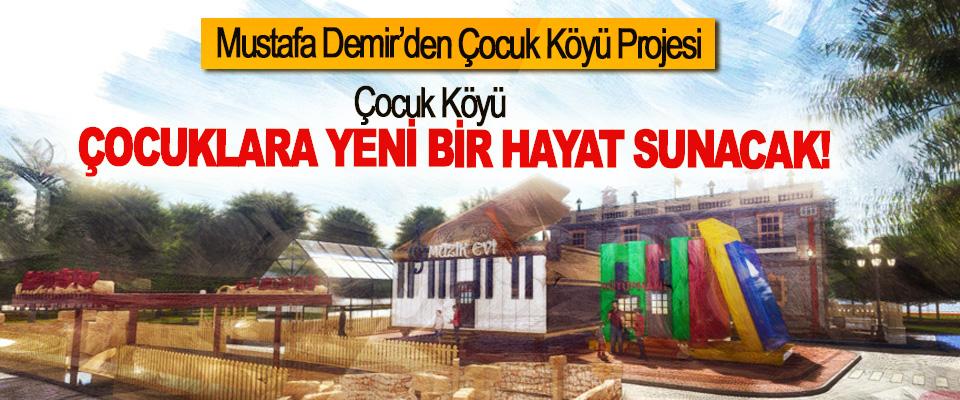 Mustafa Demir'den Çocuk Köyü Projesi