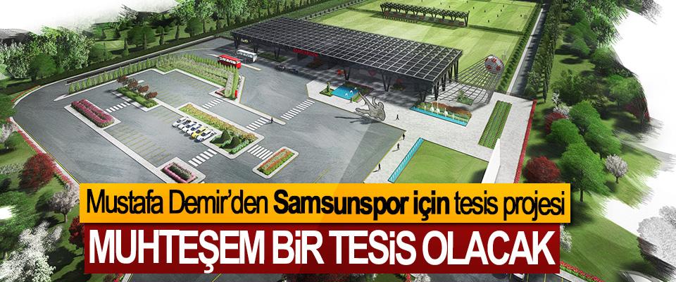 Mustafa Demir'den Samsunspor için tesis projesi
