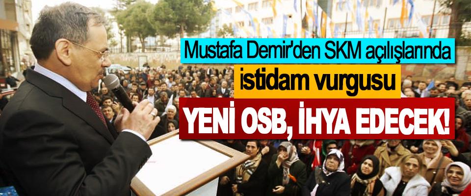 Mustafa Demir'den SKM açılışlarında istidam vurgusu; Yeni OSB, ihya edecek!