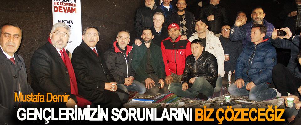 Mustafa Demir:Gençlerimizin Sorunlarını Biz Çözeceğiz