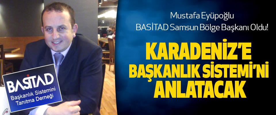 Mustafa Eyüpoğlu BASİTAD Samsun Bölge Başkanı Oldu!