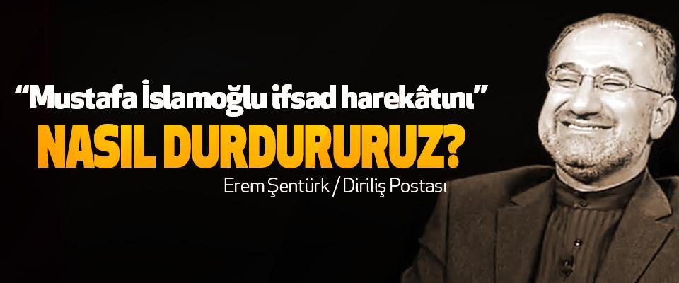 """""""Mustafa İslamoğlu ifsad harekâtını"""" Nasıl Durdururuz?"""