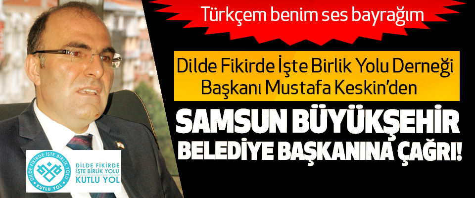 Mustafa Keskin'den Samsun büyükşehir belediye başkanına çağrı!