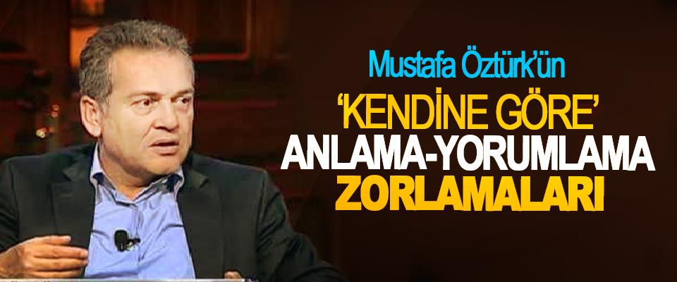 Mustafa Öztürk'ün 'Kendine Göre' Anlama-Yorumlama Zorlamaları