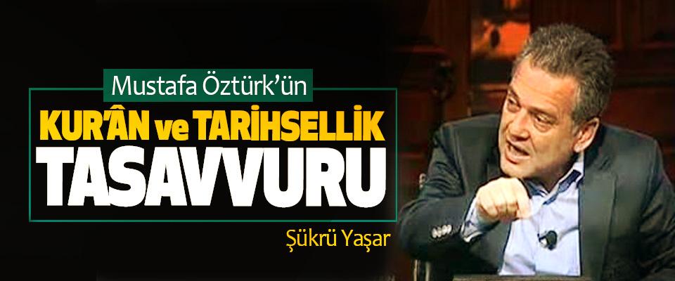 Mustafa Öztürk'ün Kur'ân Ve Tarihsellik Tasavvuru
