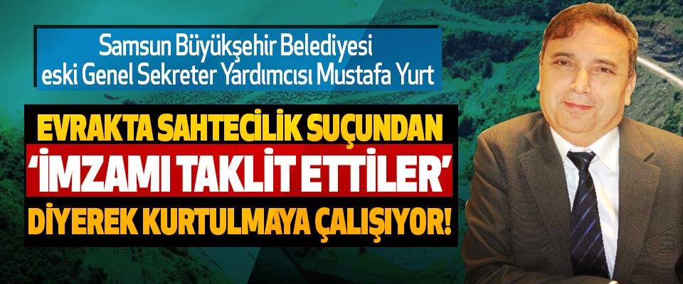 Mustafa Yurt, Evrakta sahtecilik suçundan 'imzamı taklit ettiler' diyerek kurtulmaya çalışıyor!