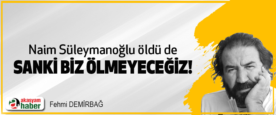 Naim Süleymanoğlu öldü de Sanki Biz Ölmeyeceğiz!